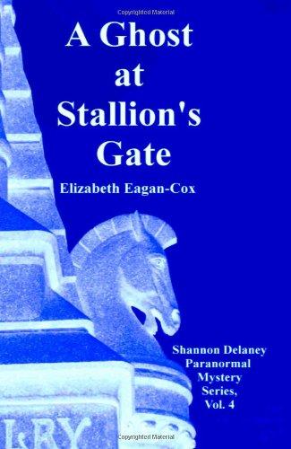 A Ghost At Stallion's Gate Shannon Delaney Series, Vol. 4: Eagan-Cox, Elizabeth