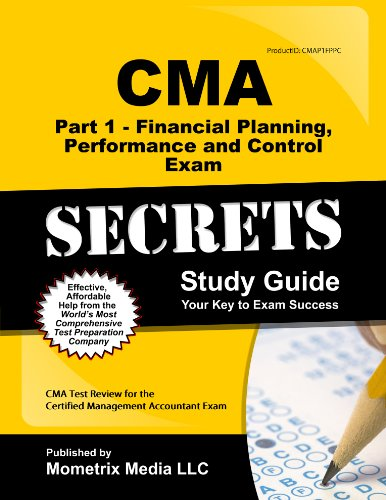 9781614030256: CMA Part 1 - Financial Planning, Performance and Control Exam Secrets Study Guide: CMA Test Review for the Certified Management Accountant Exam by CMA Exam Secrets Test Prep Team (2013-02-14)