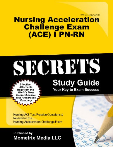 Nursing Acceleration Challenge Exam (ACE) I PN-RN: Nursing Ace Exam