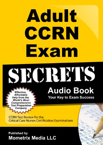 9781614038528: Adult CCRN Exam Secrets Audio Book: CCRN Test Review for the Critical Care Nurses Certification Examinations
