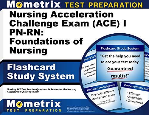 Nursing Acceleration Challenge Exam (ACE) I PN-RN: Foundations of Nursing Flashcard Study System: ...