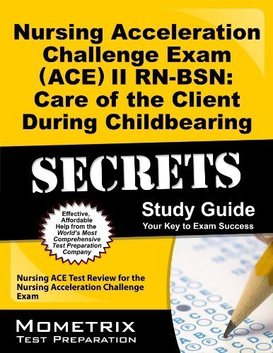 9781614039242: Nursing Acceleration Challenge Exam (ACE) II RN-BSN: Care of the Client During Childbearing Secrets Study Guide: Nursing ACE Test Review for the Nursing Acceleration Challenge Exam
