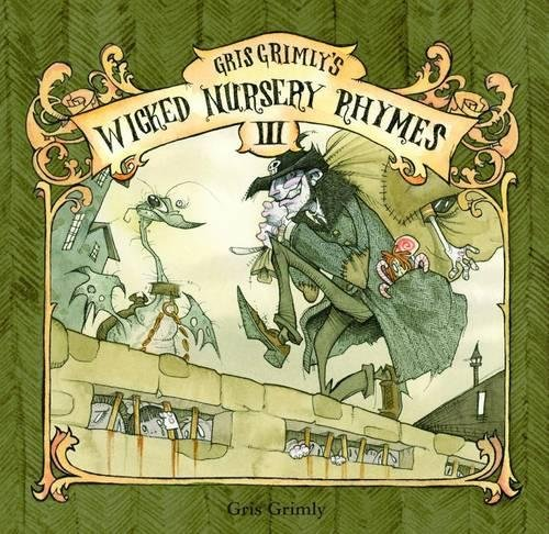 Gris Grimly's Wicked Nursery Rhymes III (1614040044) by Gris Grimly