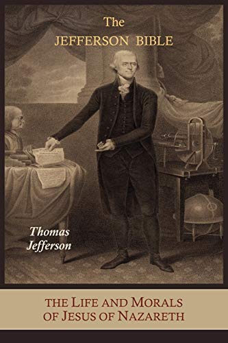 The Jefferson Bible: The Life and Morals: Jefferson, Thomas