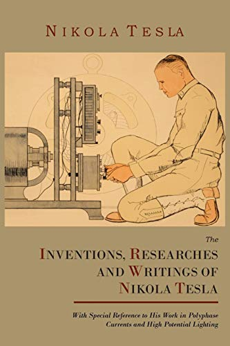 9781614270607: The Inventions, Researches and Writings of Nikola Tesla, with Special Reference to His Work in Polyphase Currents and High Potential Lighting