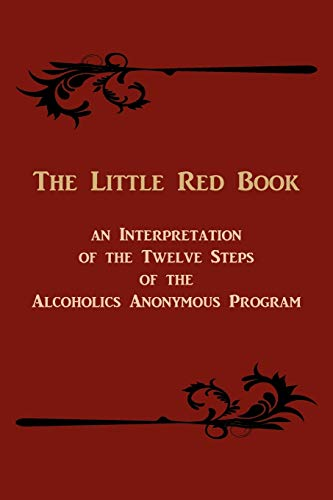 The Little Red Book. an Interpretation of the Twelve Steps of the Alcoholics Anonymous Program (1614270651) by Bill W