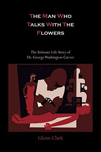 9781614270669: The Man Who Talks with the Flowers-The Intimate Life Story of Dr. George Washington Carver