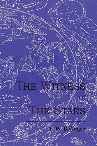 The Witness of the Stars (1614270783) by E. W. Bullinger