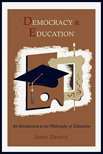 Democracy and Education An Introduction to the Philosophy of Education: John Dewey