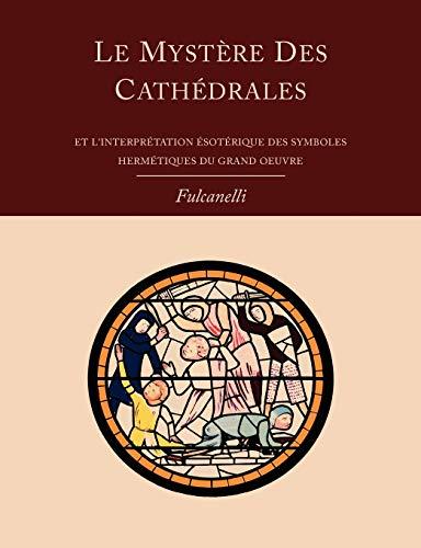 9781614271857: Le Mystere Des Cathedrales Et L'Interpretation Esoterique Des Symboles Hermetiques Du Grand-Oeuvre (French Edition)
