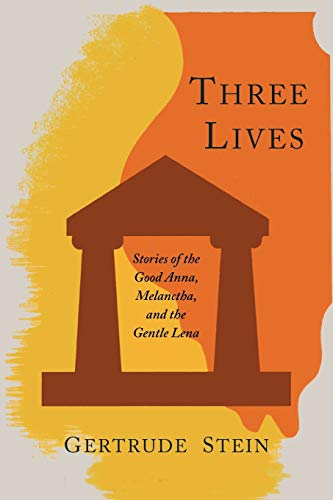 Three Lives Stories of the Good Anna, Melanctha, and the Gentle Lena: Gertrude Stein
