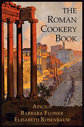 9781614272397: The Roman Cookery Book: A Critical Translation of the Art of Cooking, for Use in the Study and the Kitchen