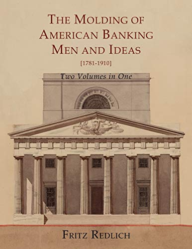 The Molding of American Banking: Men and: Professor Emeritus of