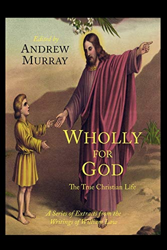 9781614272656: Wholly for God: The True Christian Life: A Series of Extracts from the Writings of William Law