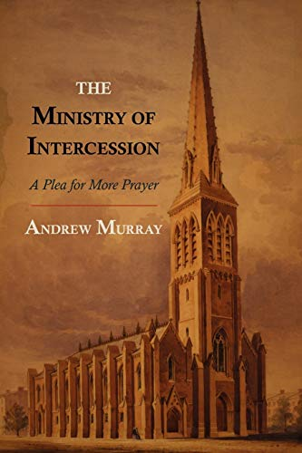 The Ministry of Intercession: A Plea for More Prayer (9781614272748) by Andrew Murray