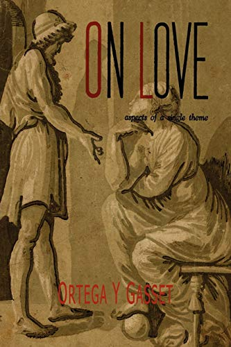 On Love: Aspects of a Single Theme: Ortega y. Gasset,