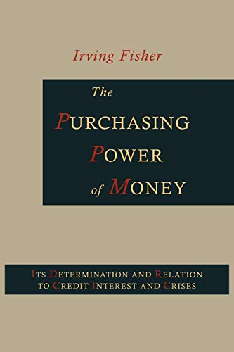 The Purchasing Power of Money: Its Determination and Relation to Credit, Interest and Crises: ...