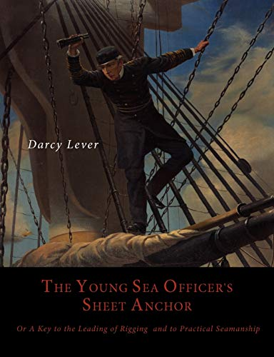 9781614273592: The Young Sea Officer's Sheet Anchor, Or, a Key to the Leading of Rigging, and to Practical Seamanship