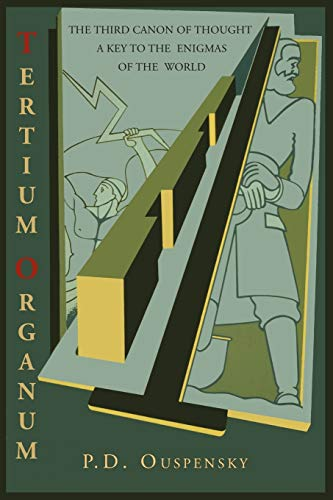 Tertium Organum: The Third Canon of Thought: A Key to the Enigmas of the World: P. D. Ouspensky