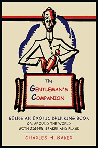 9781614273967: The Gentleman's Companion: Being an Exotic Drinking Book Or, Around the World with Jigger, Beaker and Flask
