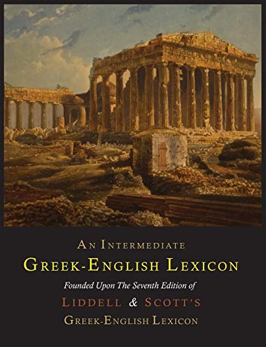 An Intermediate Greek-English Lexicon (Greek and English: Liddell, Henry George;