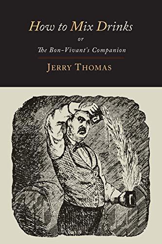 How to Mix Drinks: Or, the Bon-Vivant's: Thomas, Jerry; Schultz,