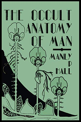 The Occult Anatomy of Man; To Which: Hall, Manly P.