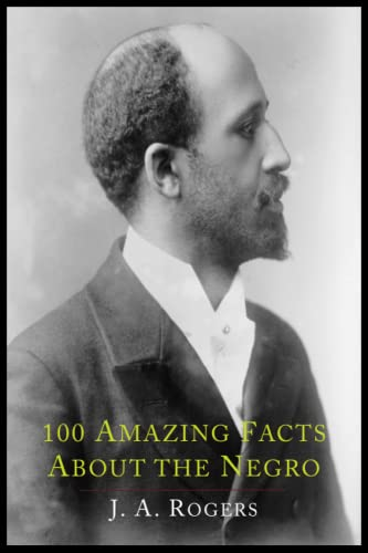 100 Amazing Facts about the Negro with: J A Rogers