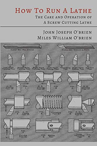 How to Run a Lathe: The Care: O'Brien, John Joseph