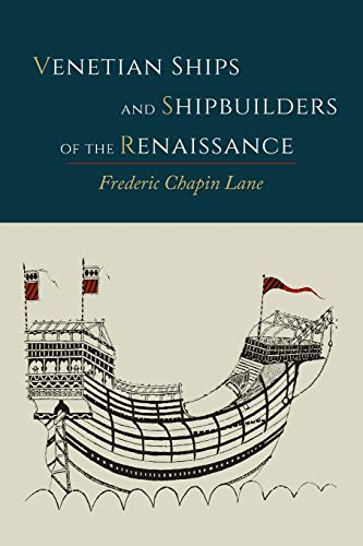 Venetian Ships and Shipbuilders of the Renaissance: Frederic Chapin Lane