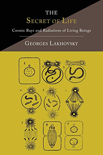 9781614275077: The Secret of Life: Cosmic Rays and Radiations of Living Beings