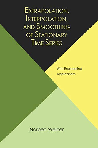 9781614275176: Extrapolation, Interpolation, and Smoothing of Stationary Time Series, with Engineering Applications