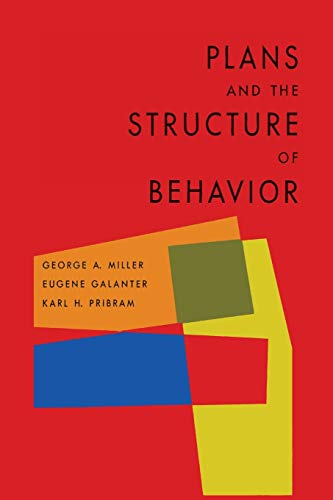 Plans and the Structure of Behavior: GEORGE A. MILLER