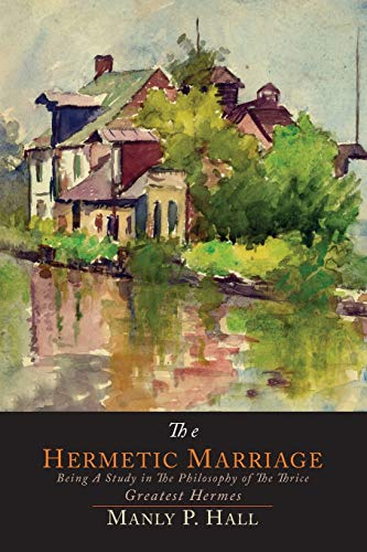 9781614275350: The Hermetic Marriage: Being a Study in the Philosophy of the Thrice Greatest Hermes