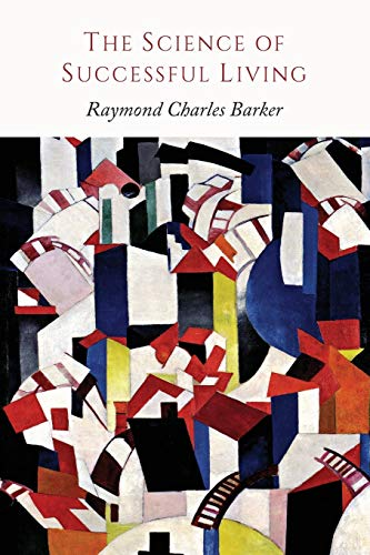 The Science of Successful Living: Raymond Charles Barker