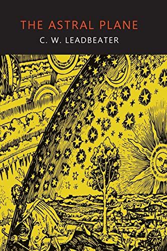 9781614276104: The Astral Plane: Its Scenery, Inhabitants, and Phenomena