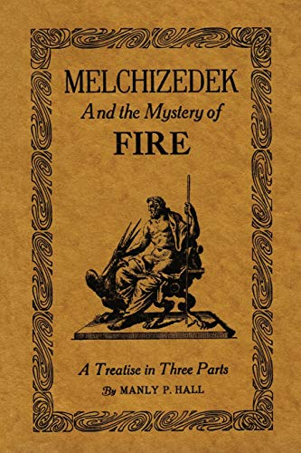 9781614276210: Melchizedek and the Mystery of Fire: A Treatise in Three Parts