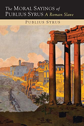 9781614276661: The Moral Sayings of Publius Syrus: A Roman Slave