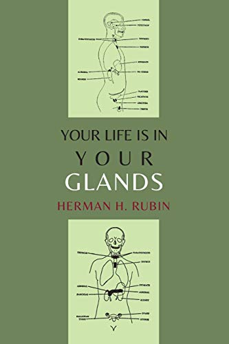 9781614277118: Your Life Is In Your Glands: How Your Endocrine Glands Affect Your Mental, Physical and Sexual Health