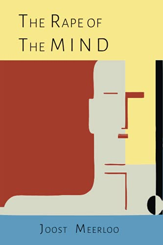 9781614277873: The Rape of the Mind: The Psychology of Thought Control, Menticide, and Brainwashing