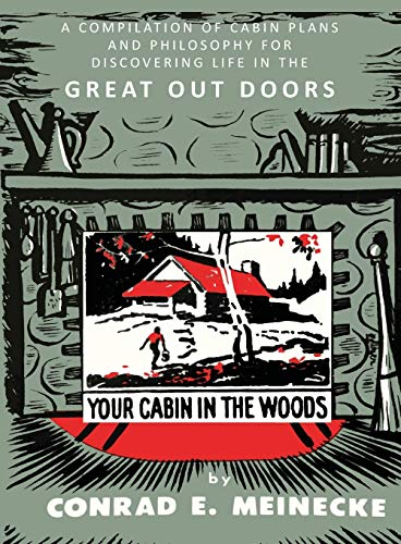 9781614278771: Your Cabin in the Woods: A Compilation of Cabin Plans and Philosophy for Discovering Life in the Great Out Doors: A Compilation of Cabin Plans and ... for Discovering Life in the Great Out Doors