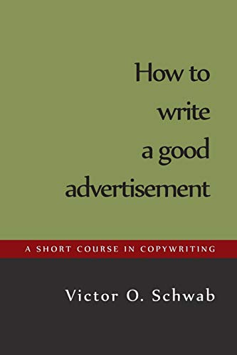 How to Write a Good Advertisement (Paperback: Schwab, Victor O.