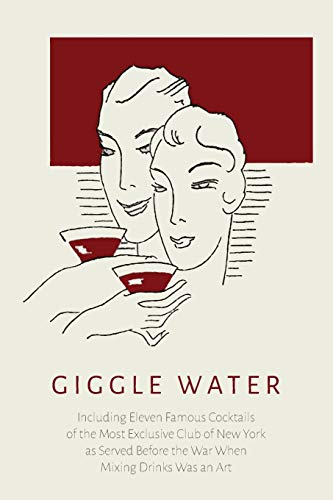 Giggle Water: Including Eleven Famous Cocktails of: Charles S Warnock