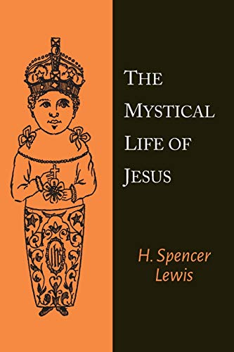 The Mystical Life of Jesus: H. Spencer Lewis