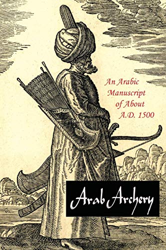 9781614279242: Arab Archery: An Arabic Manuscript of About A.D. 1500