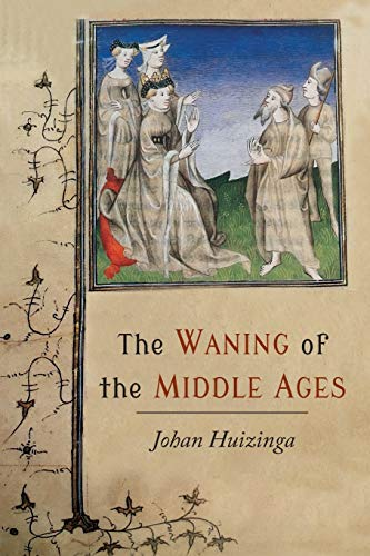 9781614279433: The Waning of the Middle Ages: A Study of the Forms of Life, Thought, and Art in France and the Netherlands in the XIVth and XVth Centuries