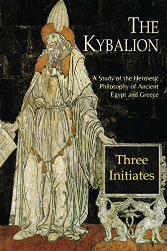 The Kybalion: A Study of the Hermetic: Three Initiates