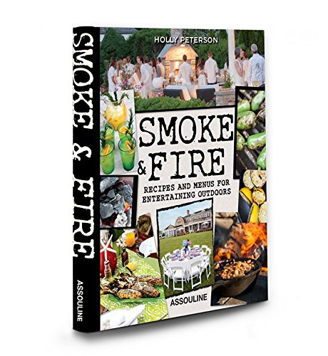 Smoke and Fire: Recipes and Menus for Entertaining Outdoors (Spiral): Holly Peterson