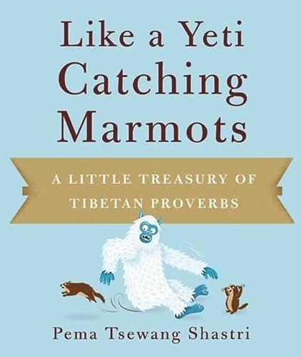 Like a Yeti Catching Marmots: A Little Treasury of Tibetan Proverbs: Pema Tsewang,Shastri