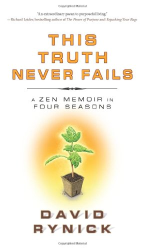 THIS TRUTH NEVER FAILS: A Zen Memoir In Four Seasons